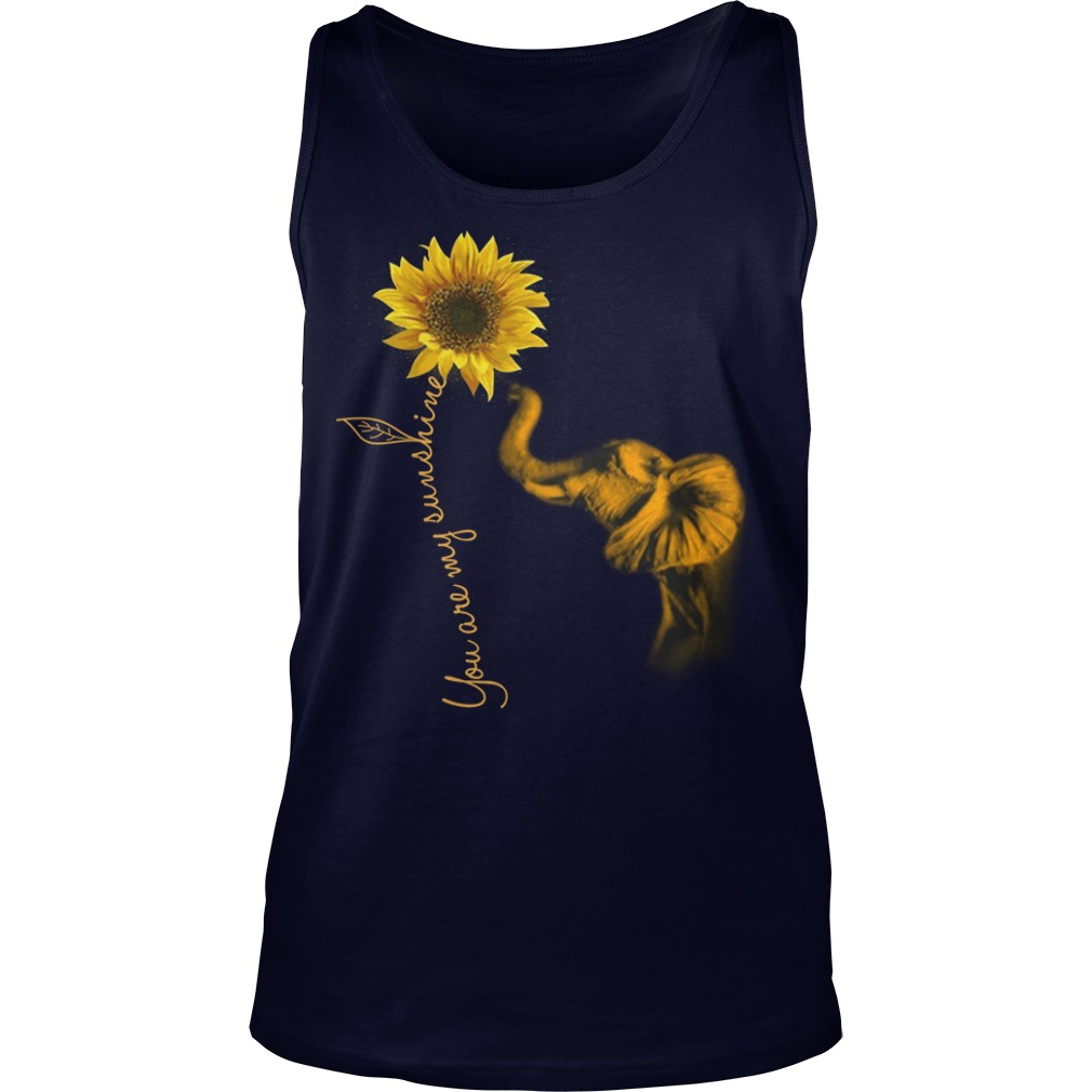 ELephant you are my sunshine sunflower shirt tank top