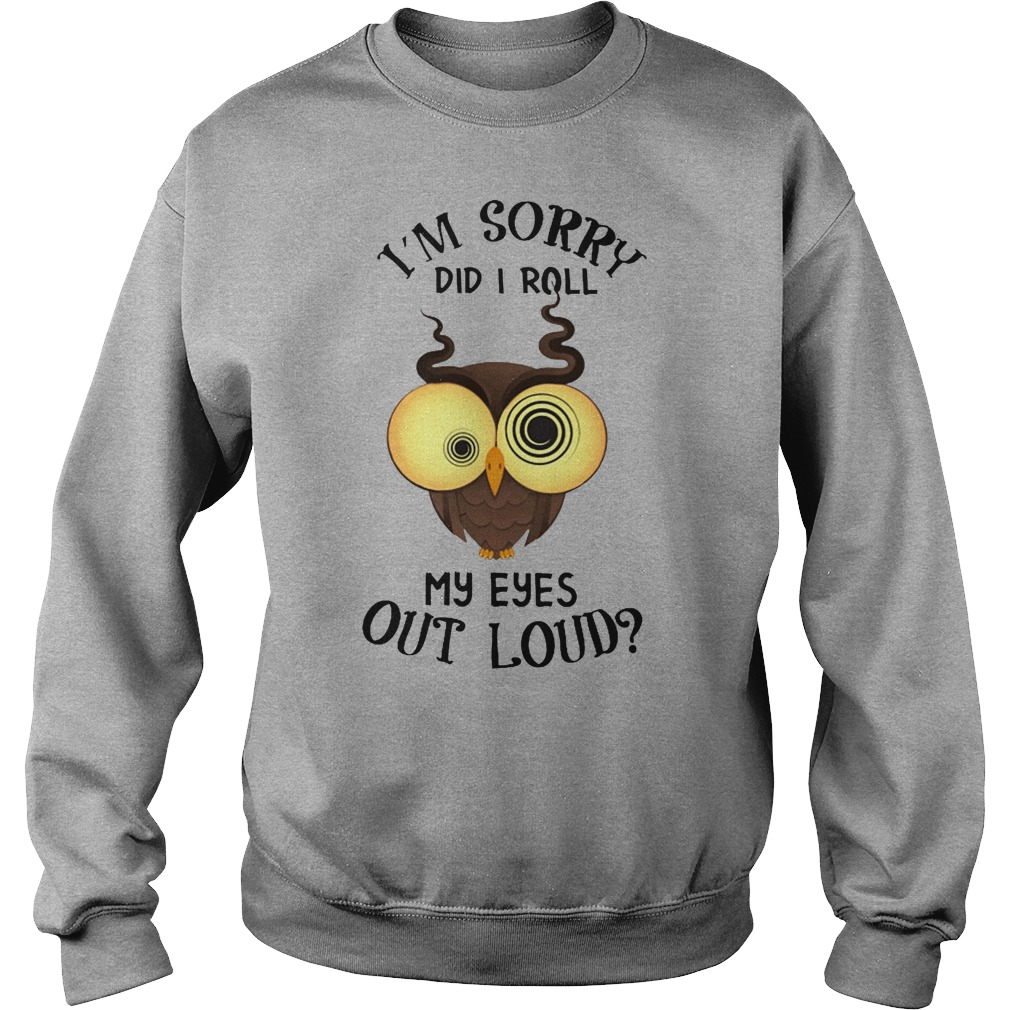 Owl I'm sorry do I roll my eyes out loud shirt sweater