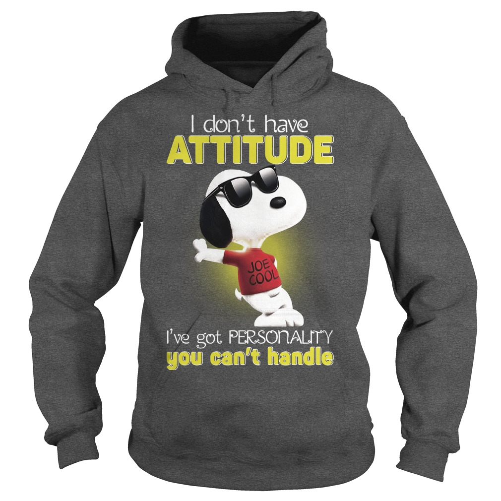Snoopy I don't have attitude I've got personality you can't handle shirt hoodie
