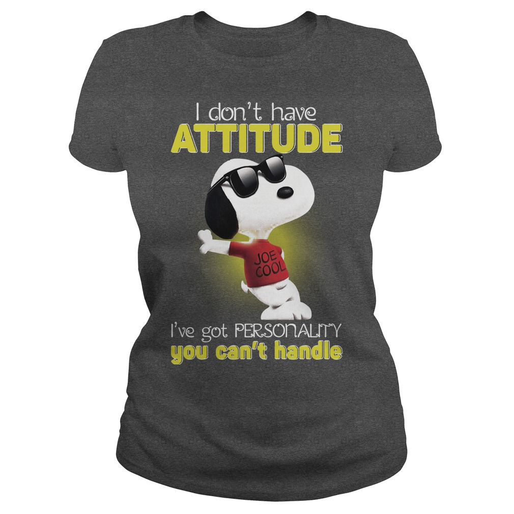 Snoopy I don't have attitude I've got personality you can't handle shirt ladies tee