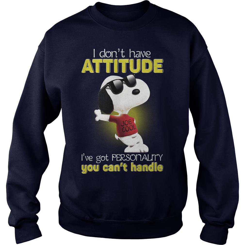 Snoopy I don't have attitude I've got personality you can't handle shirt sweater