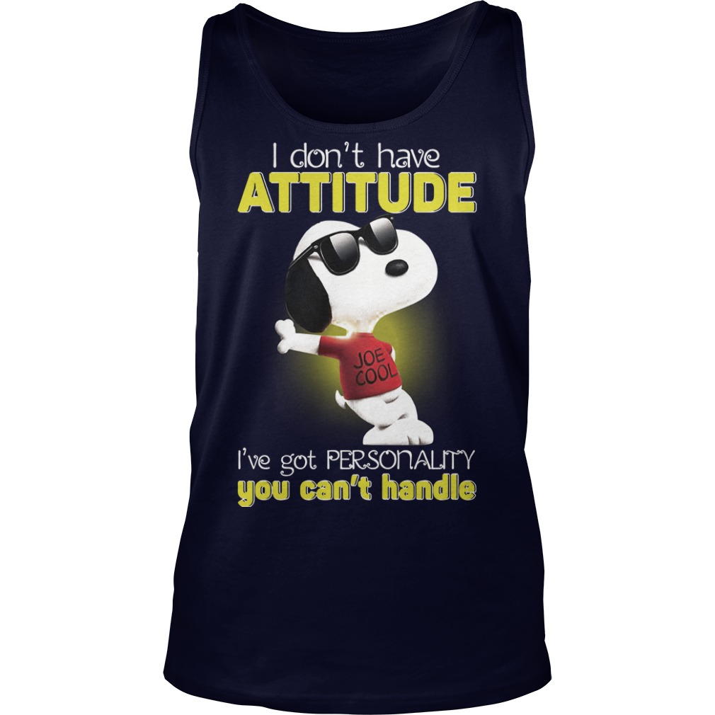 Snoopy I don't have attitude I've got personality you can't handle shirt tank top