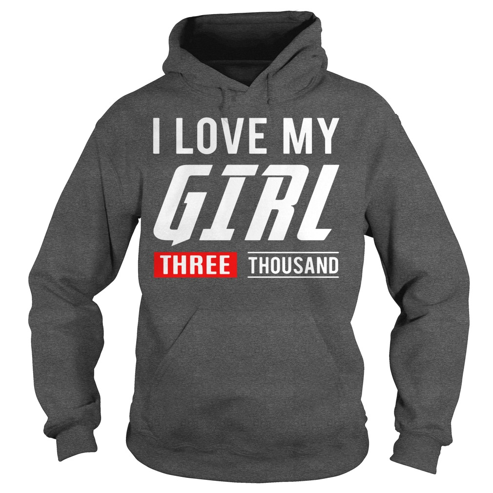 I love my girl three thousand shirt hoodie