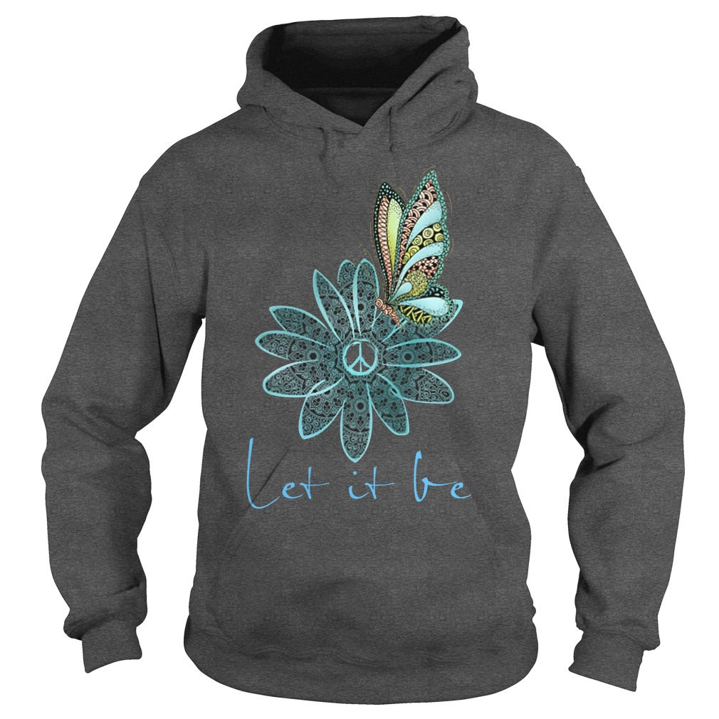 Let it be butterfly and flower shirt hoodie