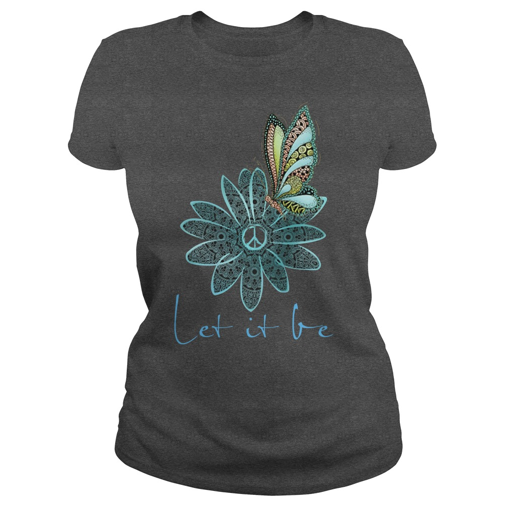 Let it be butterfly and flower shirt ladies tee