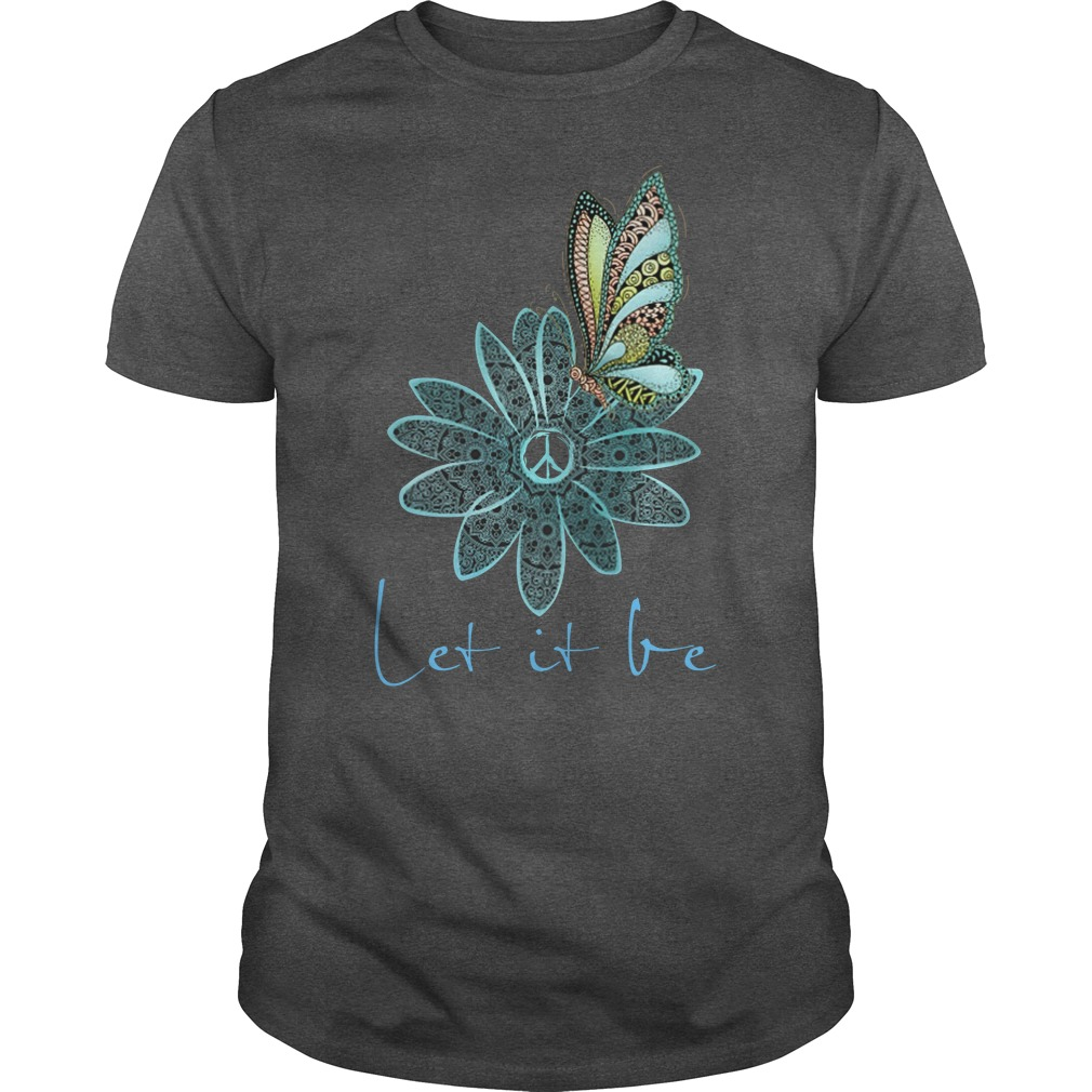 Let it be butterfly and flower shirt