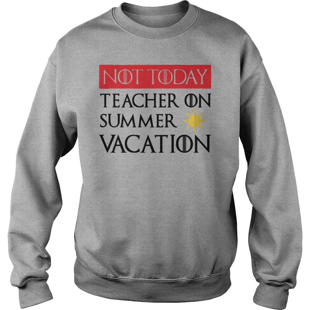 Not to day teacher on summer vacation shirt sweater