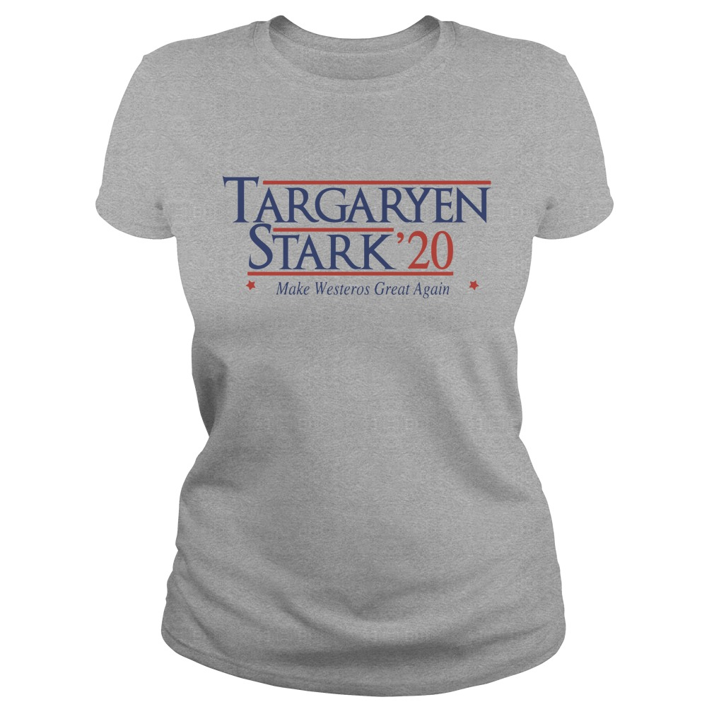 Targaryen Stark 20 make westeros great again shirt ladies tee