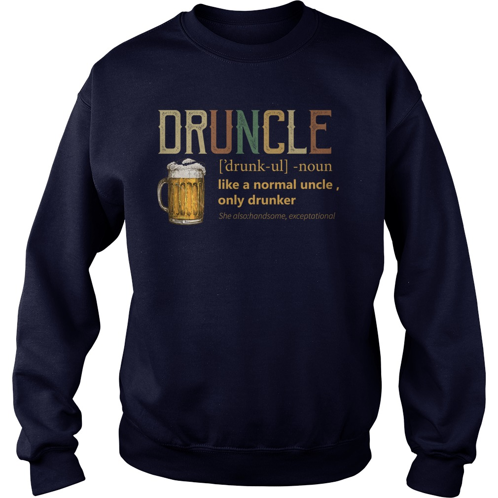 Druncle like a normal uncle only drunker shirt sweater