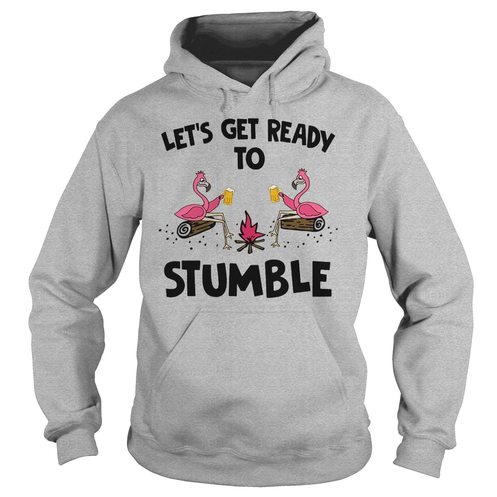 Flamingo Let's get ready to stumble shirt hoodie