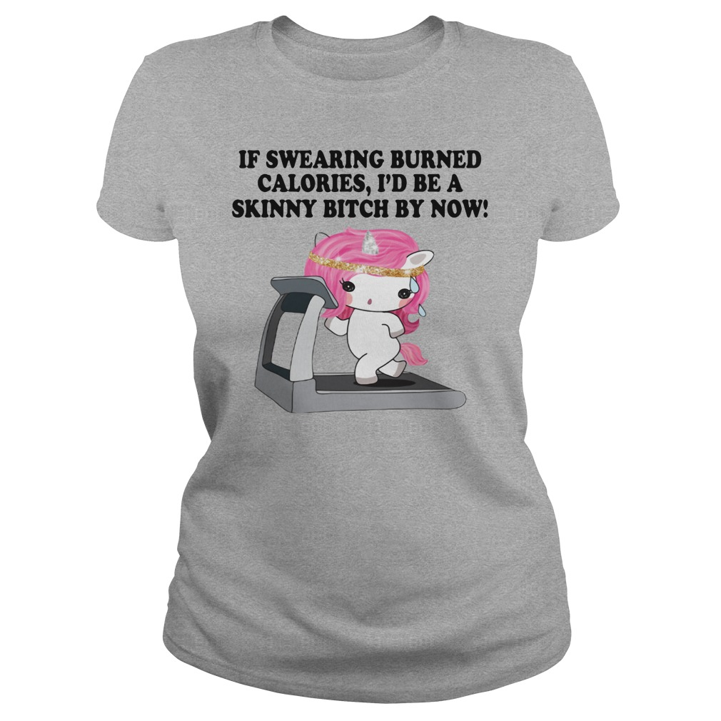 If swearing burned calories I'd be a skinny bitch by now shirt ladies tee