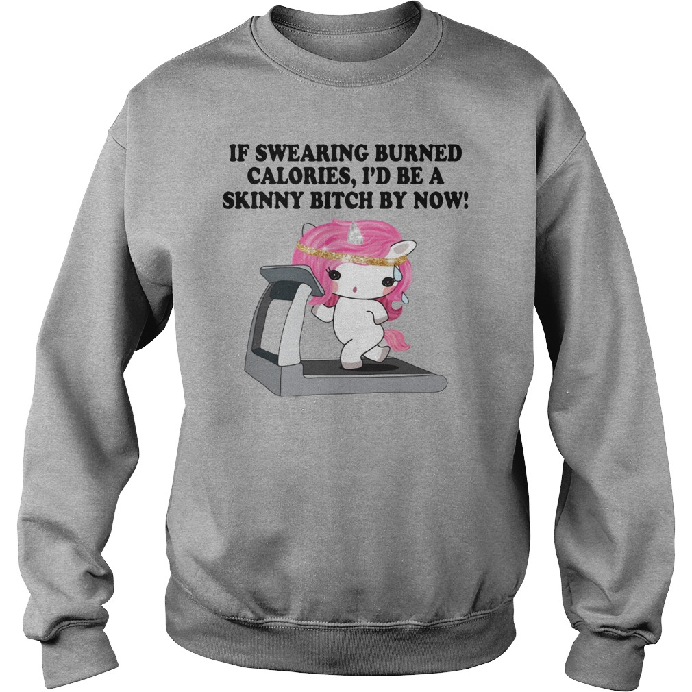 If swearing burned calories I'd be a skinny bitch by now shirt sweater