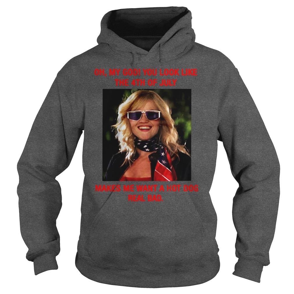 Oh My God! You Look Like The 4Th Of July Makes Me Want A Hot God Real Bad Shirt hoodie