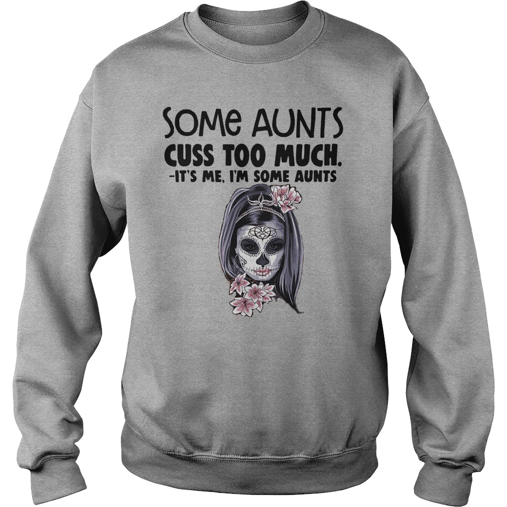 Some aunts cuss too much it's me I'm some aunts shirt sweater