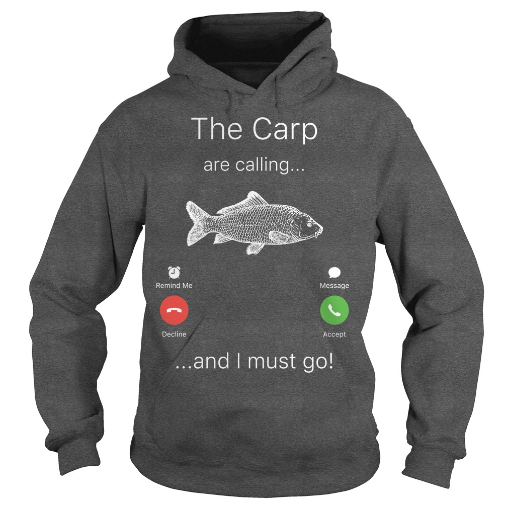 The Carp are calling and I must go shirt hoodie