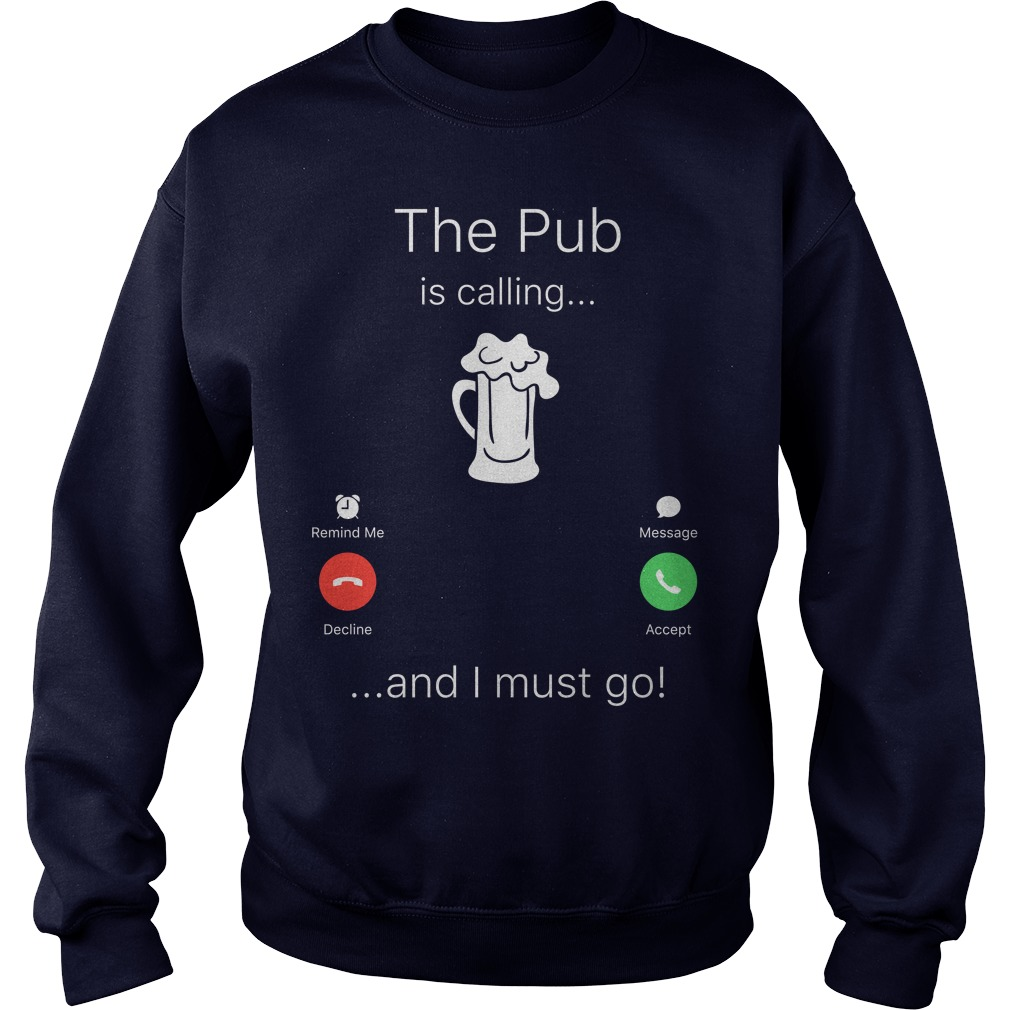 The Pub is calling and I must go shirt sweater