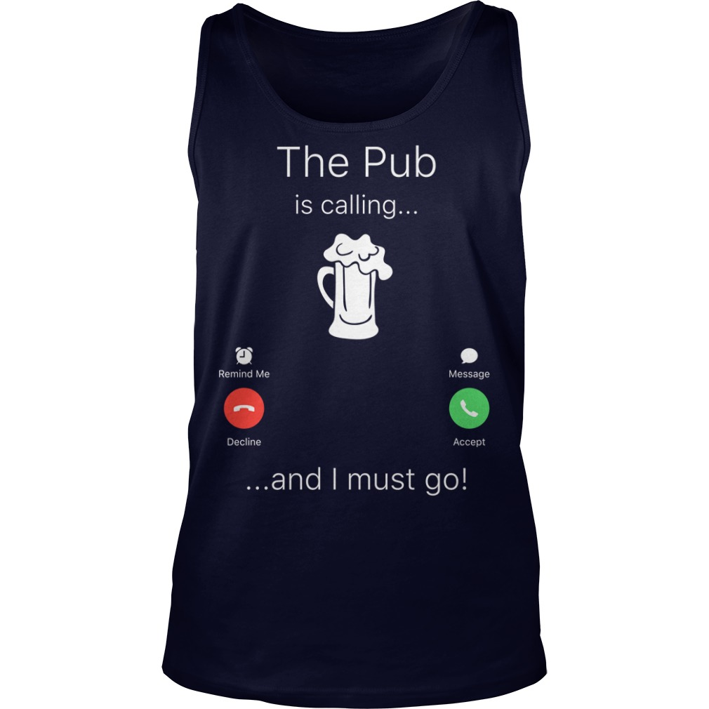 The Pub is calling and I must go shirt tank top