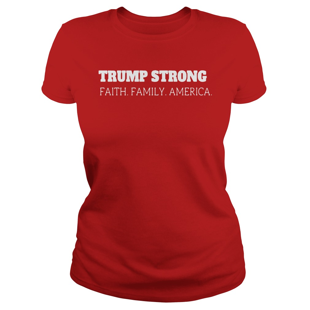 Trump strong faith family america shirt ladies tee