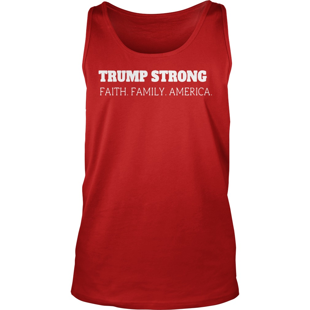 Trump strong faith family america shirt tank top