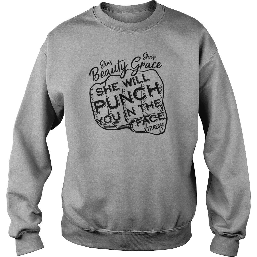 She's beauty she's grace she will punch you in the face fitness shirt sweater