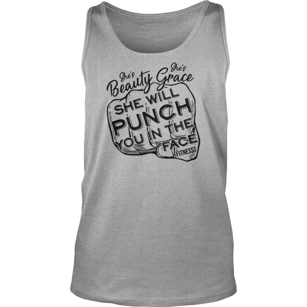 She's beauty she's grace she will punch you in the face fitness shirt tank top