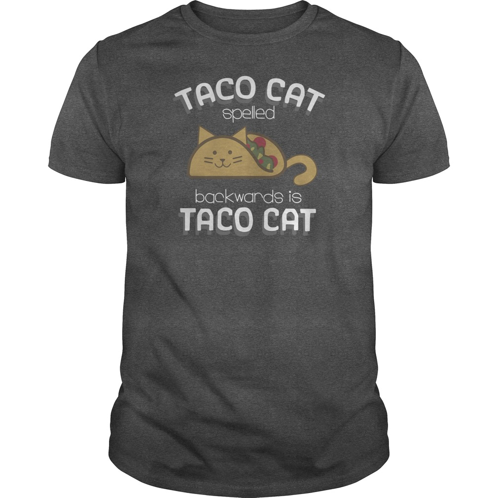 Taco cat spelled backwards is tacocat shirt