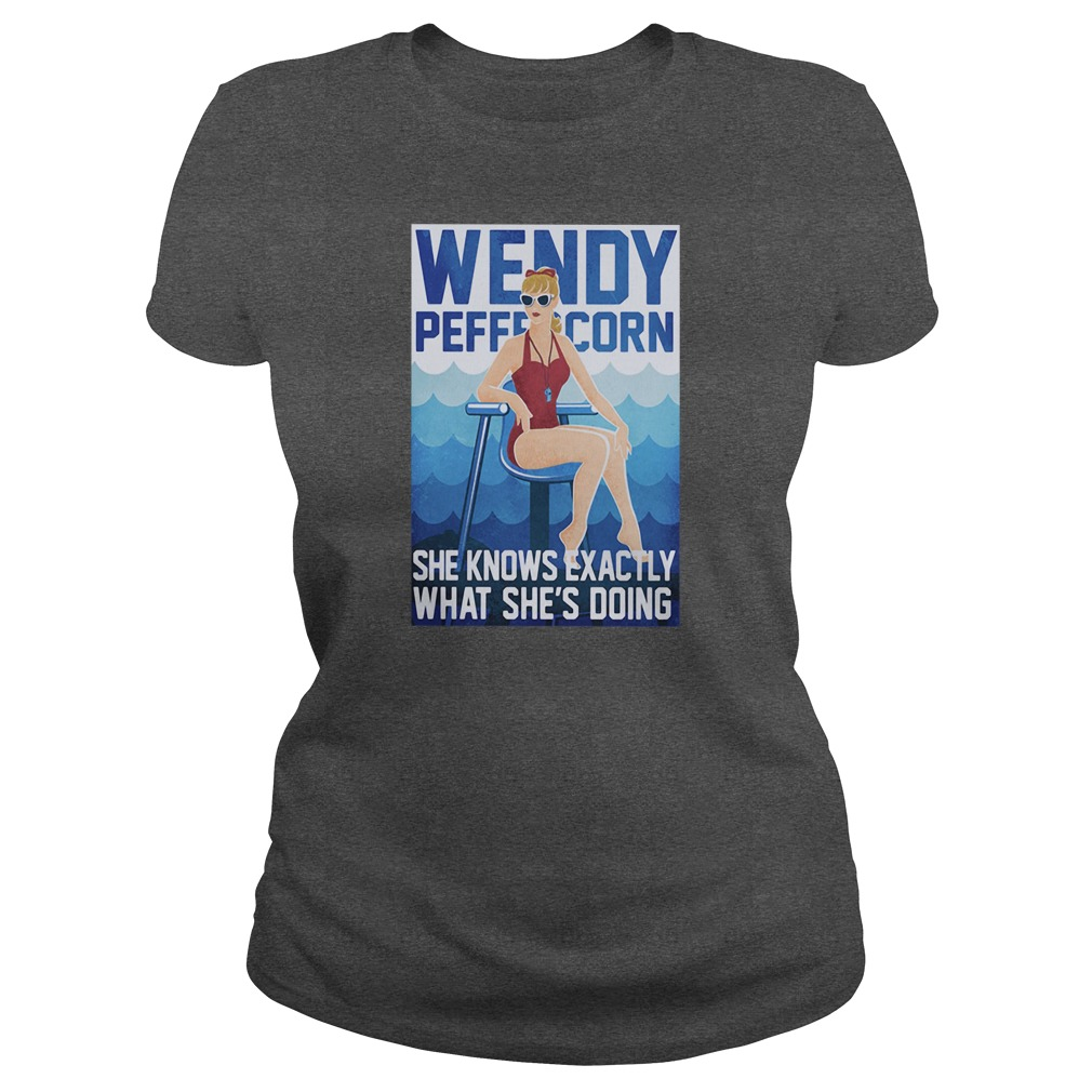 Wendy peffercorn she know exactly what she's doing shirt ladies tee