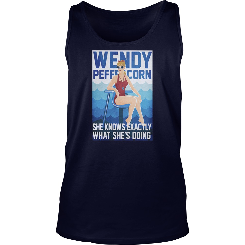 Wendy peffercorn she know exactly what she's doing shirt tank top