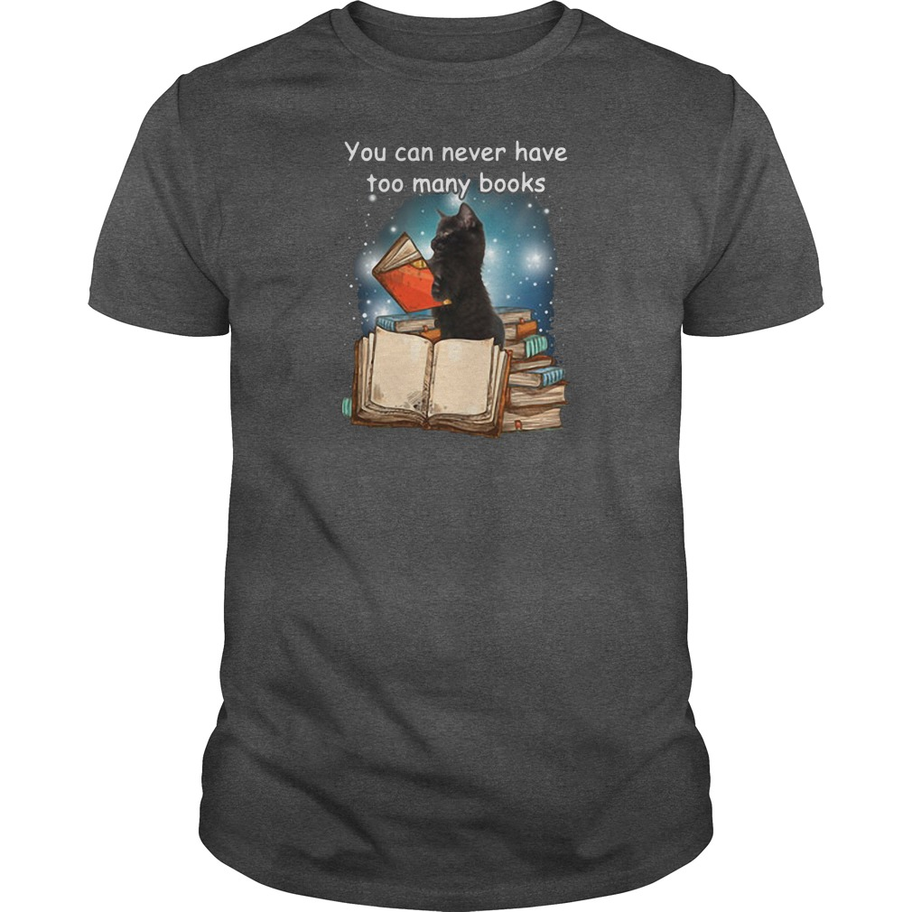Cat black You can never have too many books shirt