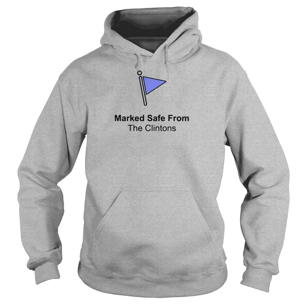 Marked safe from the Clintons shirt hoodie