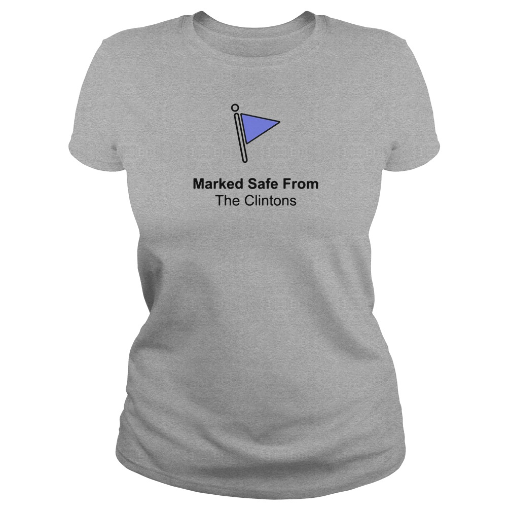 Marked safe from the Clintons shirt ladies tee