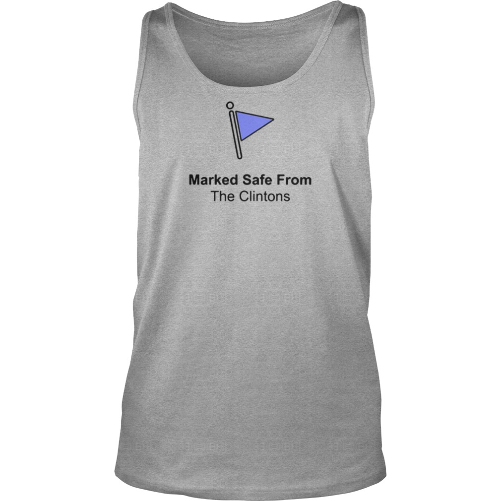 Marked safe from the Clintons shirt tank top