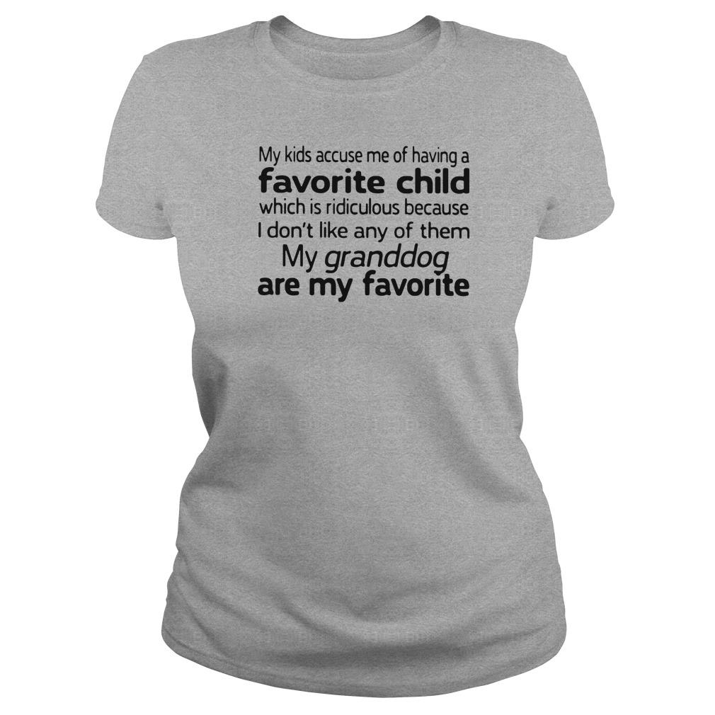 My kids accuse me of having favorite child which is ridiculous because i don't like shirt ladies tee