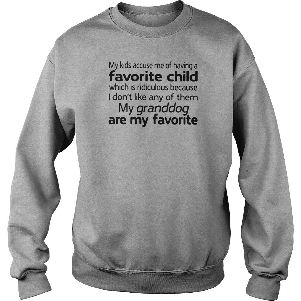 My kids accuse me of having favorite child which is ridiculous because i don't like shirt sweater