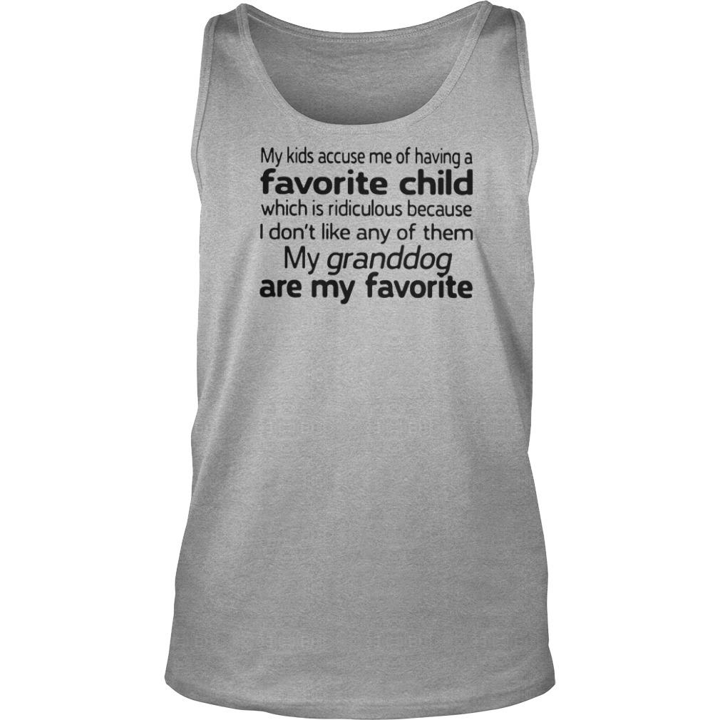 My kids accuse me of having favorite child which is ridiculous because i don't like shirt tank top