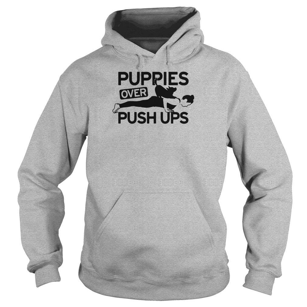 Puppies over push ups shirt hoodie
