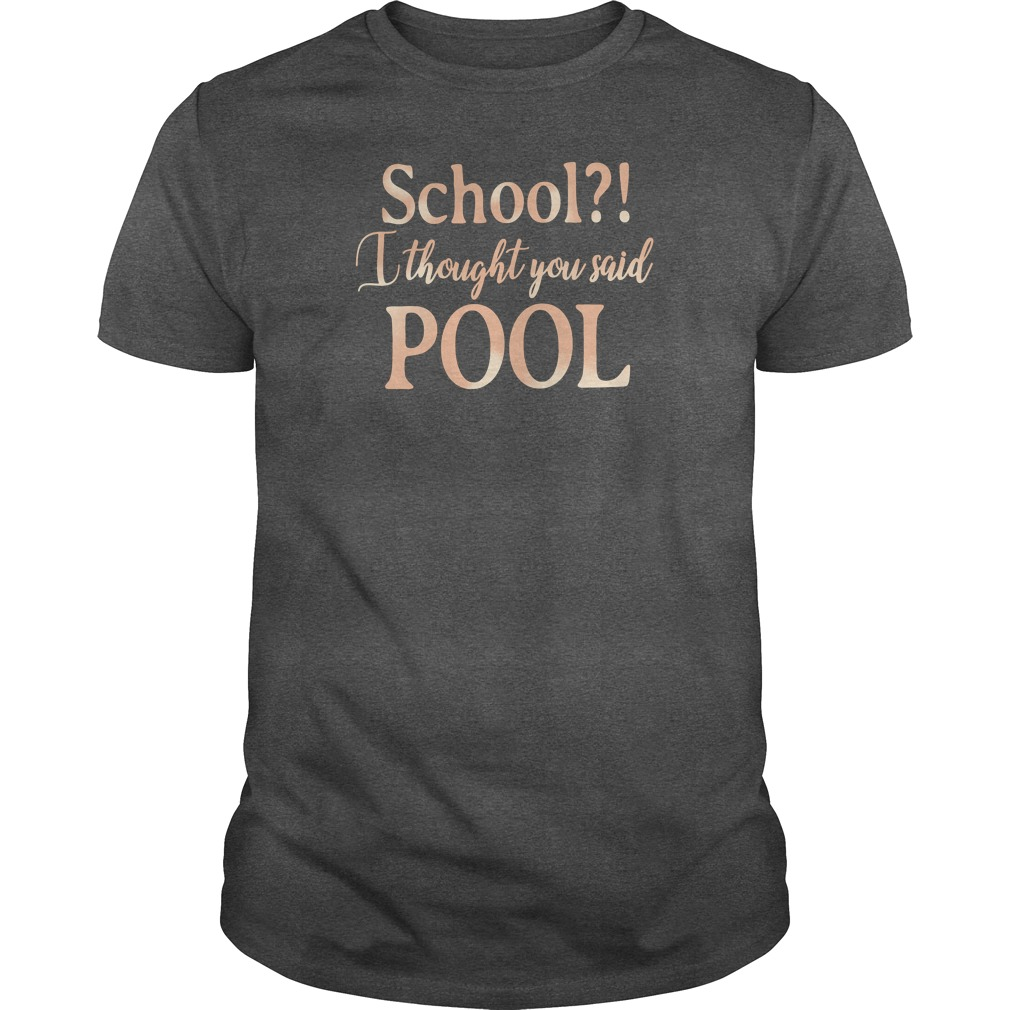 School i thought you said pool shirt