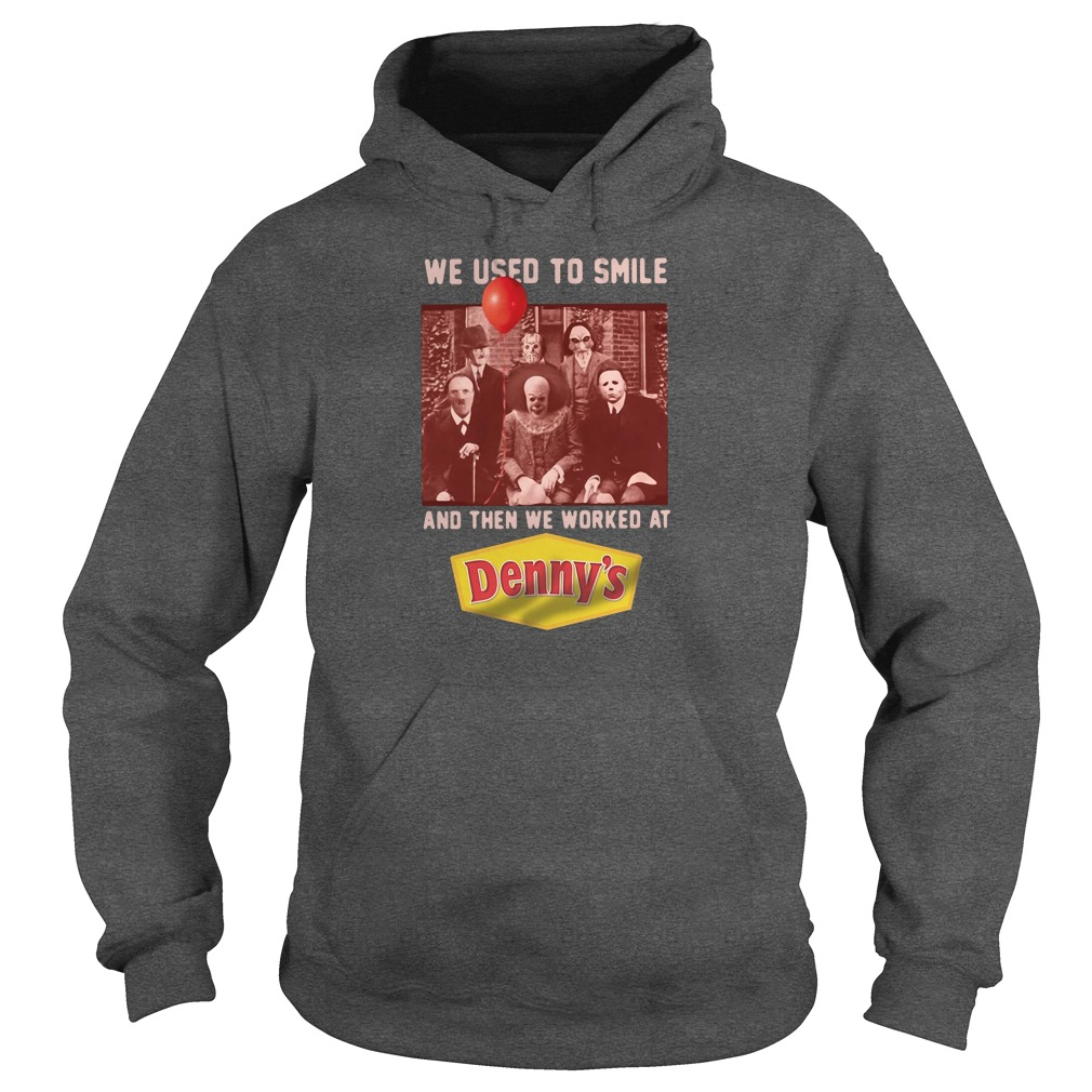 We used to smile and then we worked at Denny's shirt hoodie