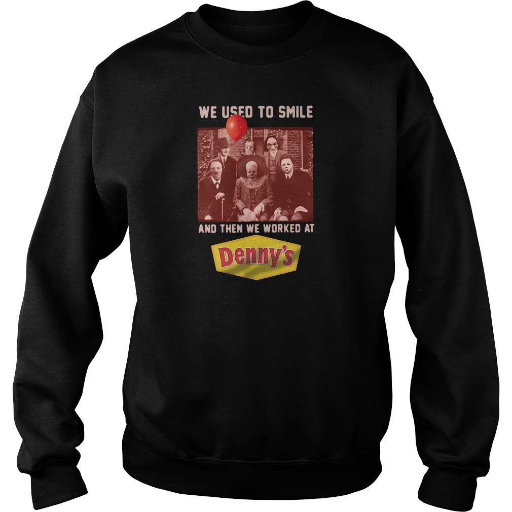 We used to smile and then we worked at Denny's shirt sweater