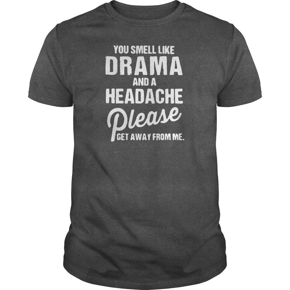 You smell like drama and headache please get away from me shirt
