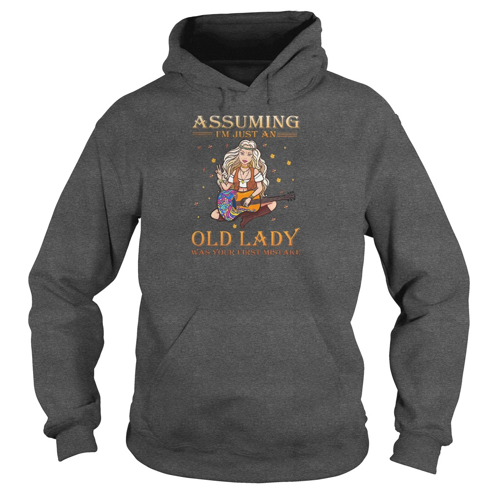 Assuming i'm just an old lady was your first mistake shirt hoodie