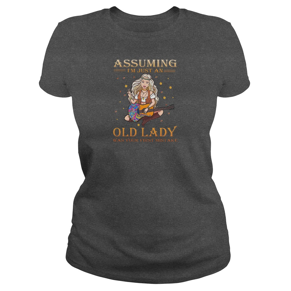 Assuming i'm just an old lady was your first mistake shirt ladies tee