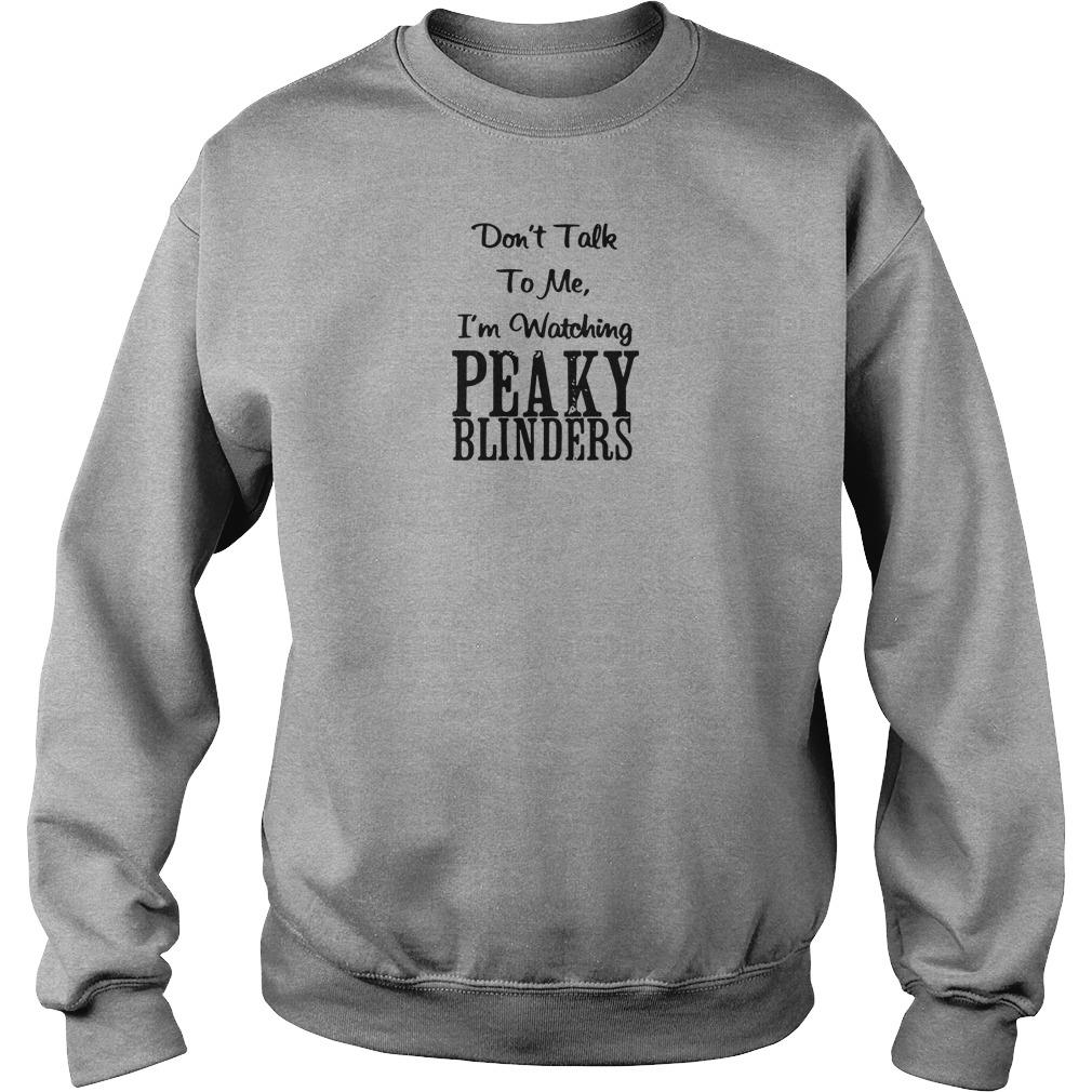 Don't talk to me i'm watching peaky blinders shirt sweater