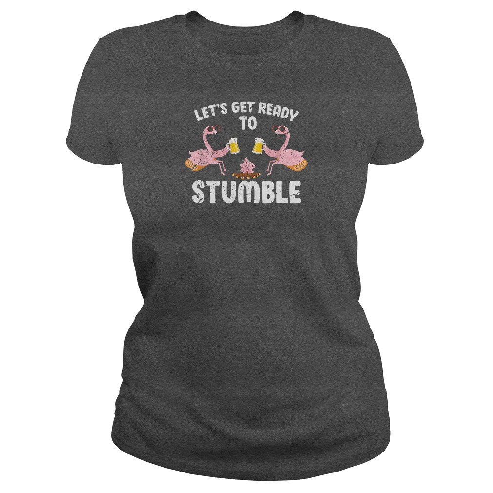 Flamingos let's get ready to stumble shirt ladies tee