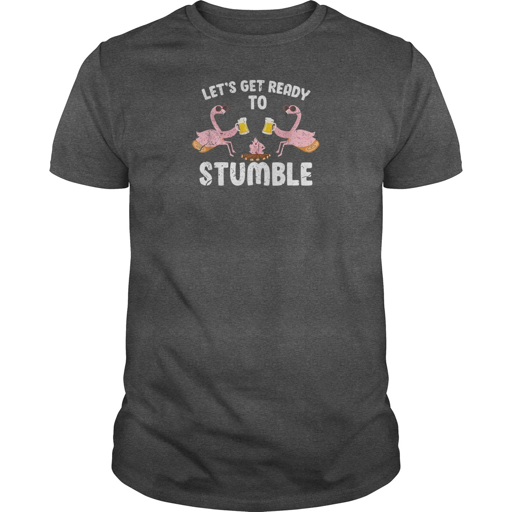 Flamingos let's get ready to stumble shirt