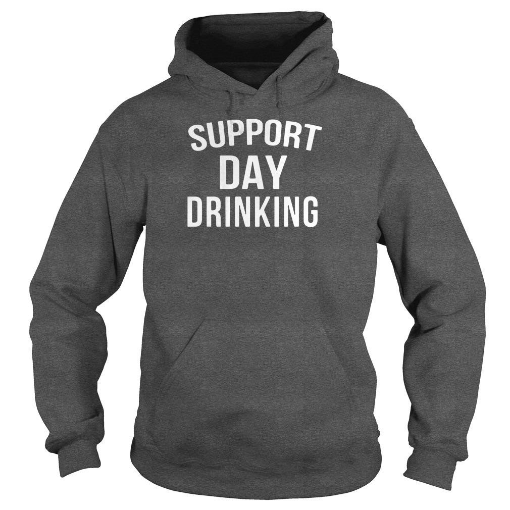 Support day drinking shirt hoodie