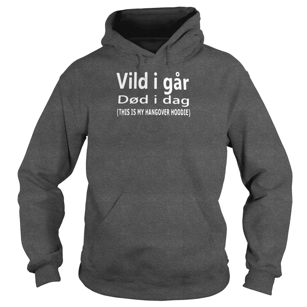 Vild i far did i dag this is my hangover hoodie shirt hoodie