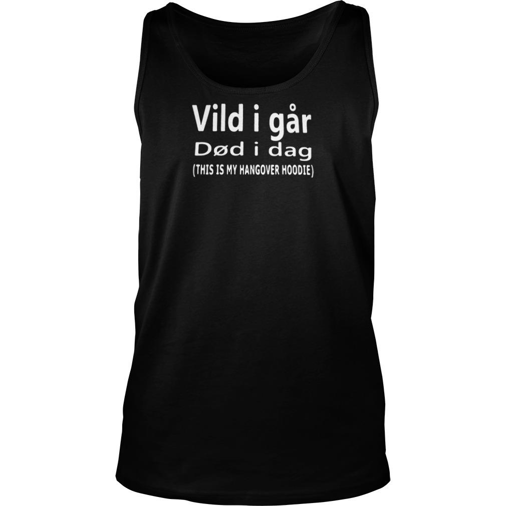 Vild i far did i dag this is my hangover hoodie shirt tank top