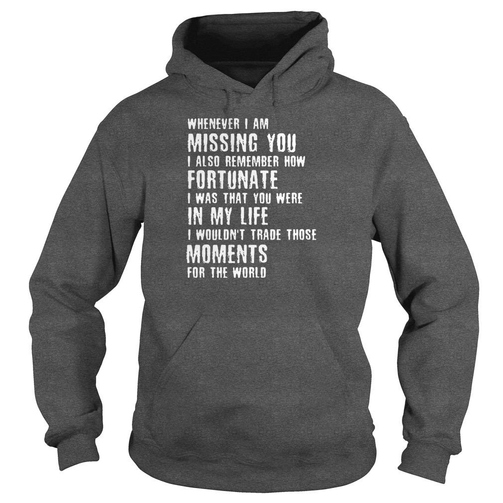 Whenever i am missing you i also remember how fortunate shirt hoodie