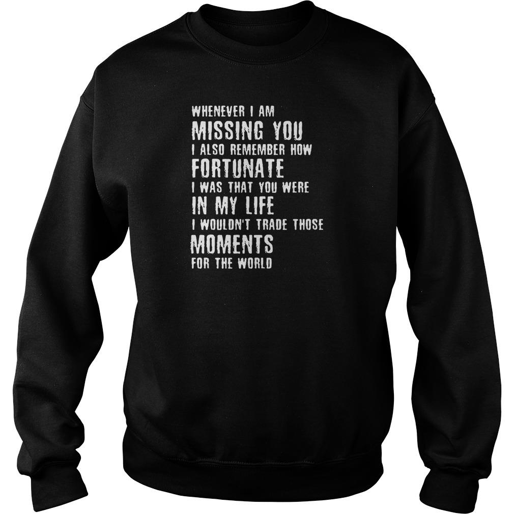 Whenever i am missing you i also remember how fortunate shirt sweater